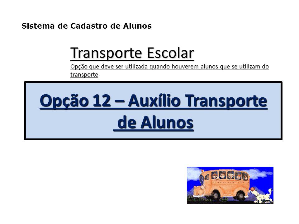 Opção 12 – Auxílio Transporte de Alunos