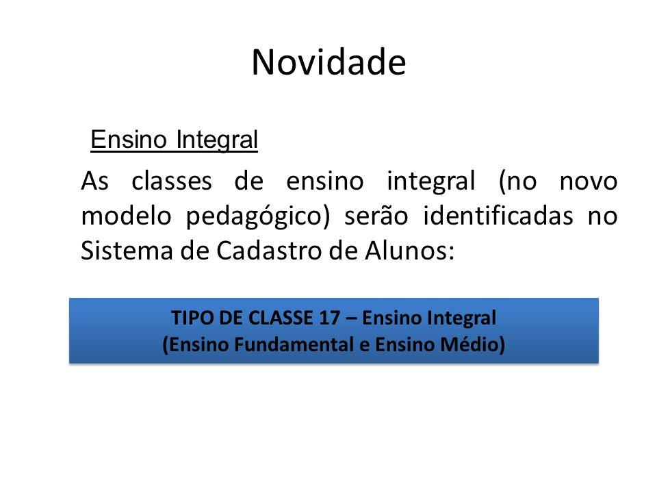 Novidade Ensino Integral. As classes de ensino integral (no novo modelo pedagógico) serão identificadas no Sistema de Cadastro de Alunos:
