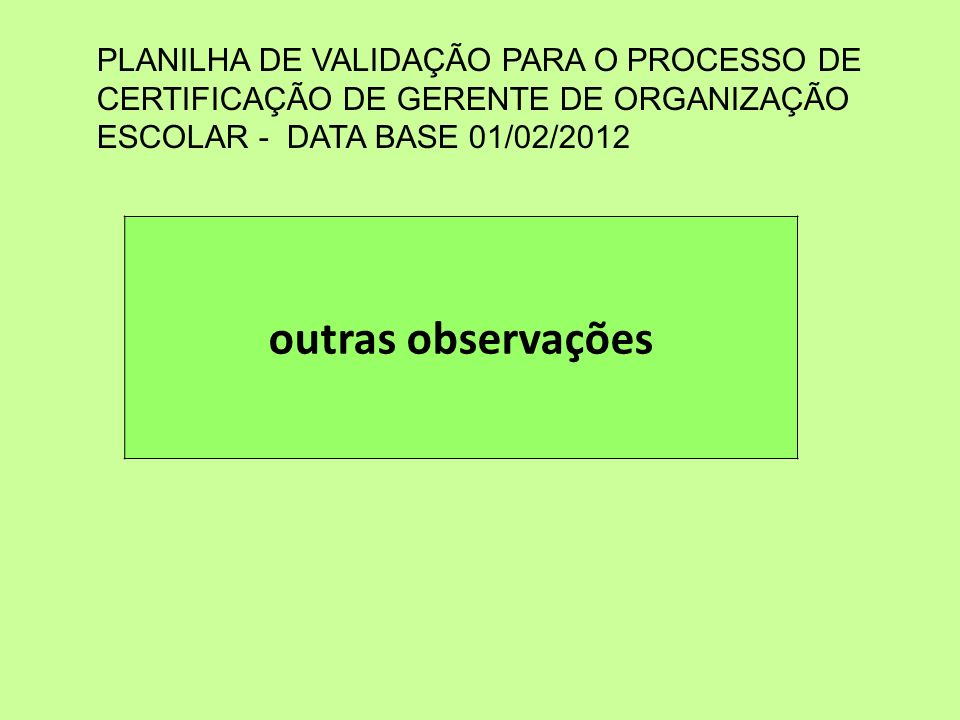PLANILHA DE VALIDAÇÃO PARA O PROCESSO DE CERTIFICAÇÃO DE GERENTE DE ORGANIZAÇÃO ESCOLAR - DATA BASE 01/02/2012