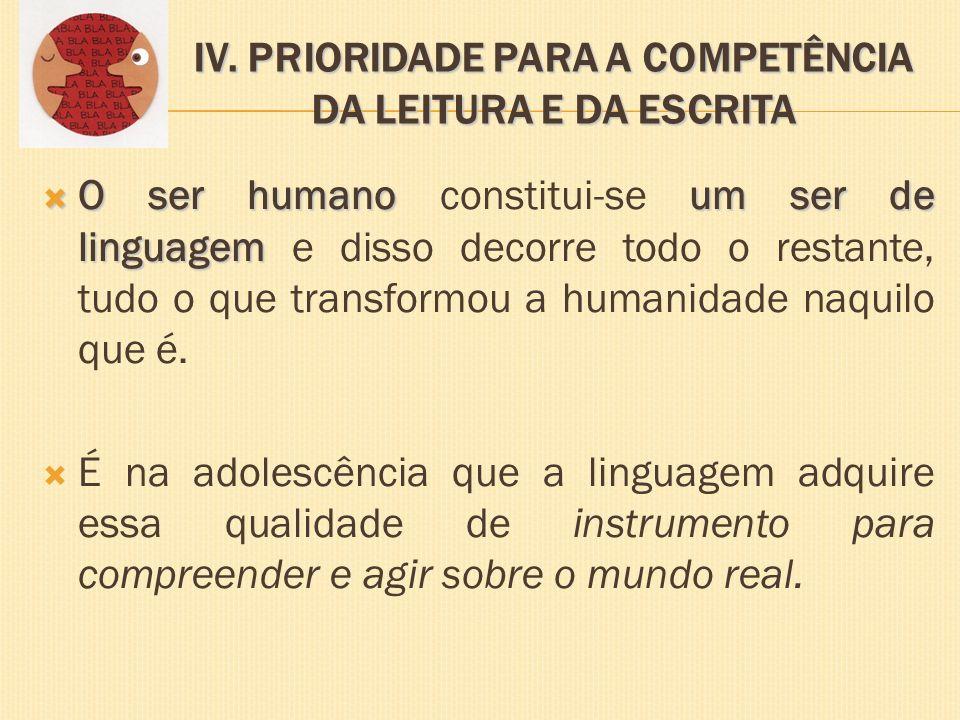 IV. PRIORIDADE PARA A COMPETÊNCIA DA LEITURA E DA ESCRITA