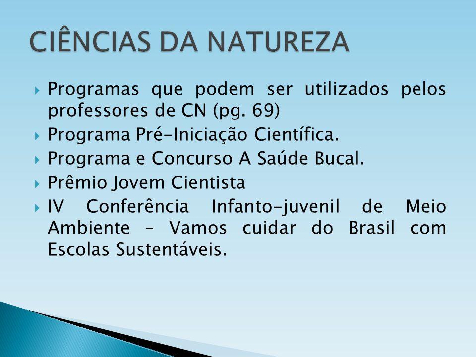 CIÊNCIAS DA NATUREZA Programas que podem ser utilizados pelos professores de CN (pg. 69) Programa Pré-Iniciação Científica.