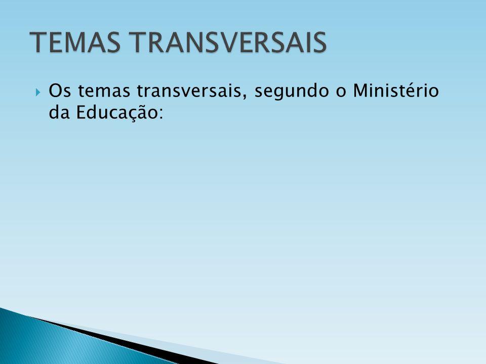 TEMAS TRANSVERSAIS Os temas transversais, segundo o Ministério da Educação: