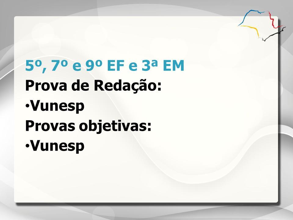 5º, 7º e 9º EF e 3ª EM Prova de Redação: Vunesp Provas objetivas: