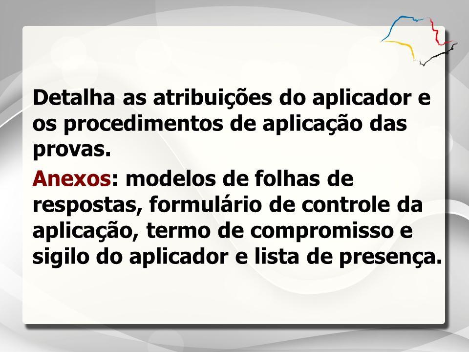 Detalha as atribuições do aplicador e os procedimentos de aplicação das provas.