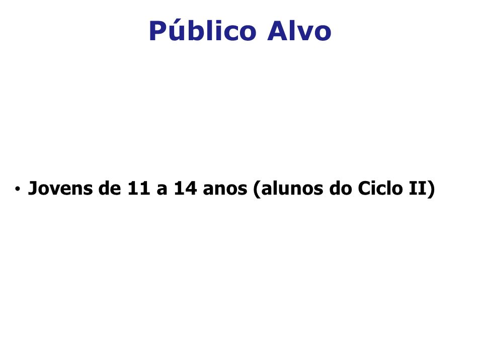 Público Alvo Jovens de 11 a 14 anos (alunos do Ciclo II) 2 2 2