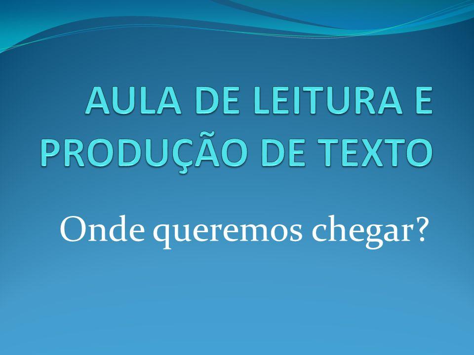 AULA DE LEITURA E PRODUÇÃO DE TEXTO