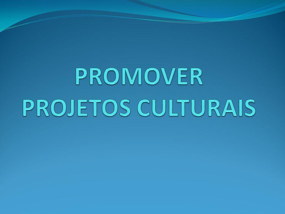 PROMOVER PROJETOS CULTURAIS