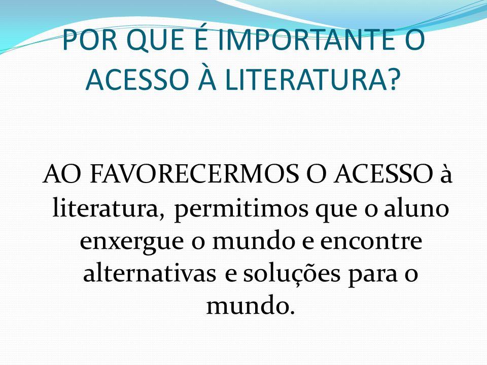 POR QUE É IMPORTANTE O ACESSO À LITERATURA