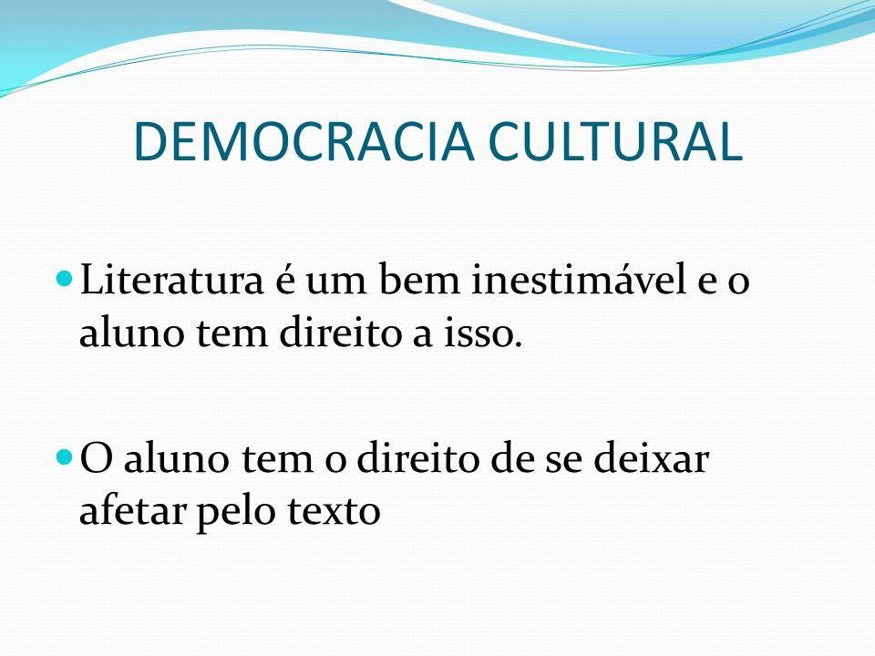 DEMOCRACIA CULTURALLiteratura é um bem inestimável e o aluno tem direito a isso.