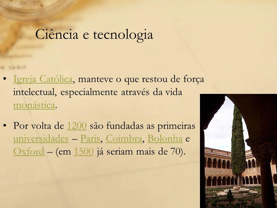 Ciência e tecnologia Igreja Católica, manteve o que restou de força intelectual, especialmente através da vida monástica.