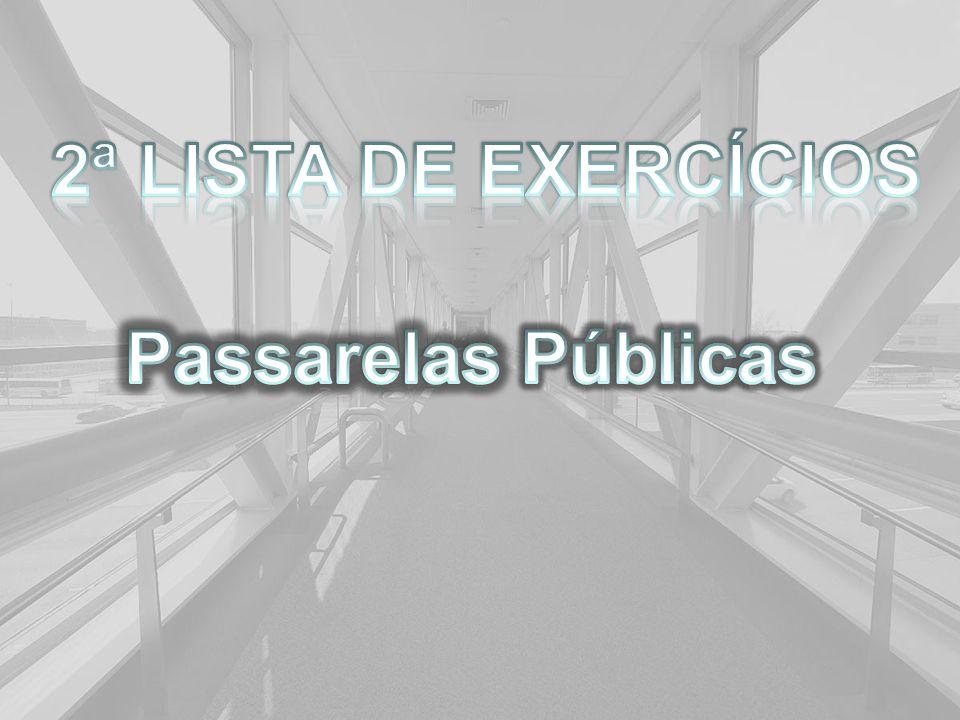 2ª LISTA DE EXERCÍCIOS Passarelas Públicas