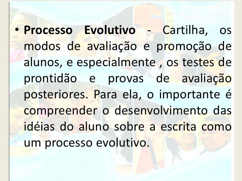 Processo Evolutivo - Cartilha, os modos de avaliação e promoção de alunos, e especialmente , os testes de prontidão e provas de avaliação posteriores.