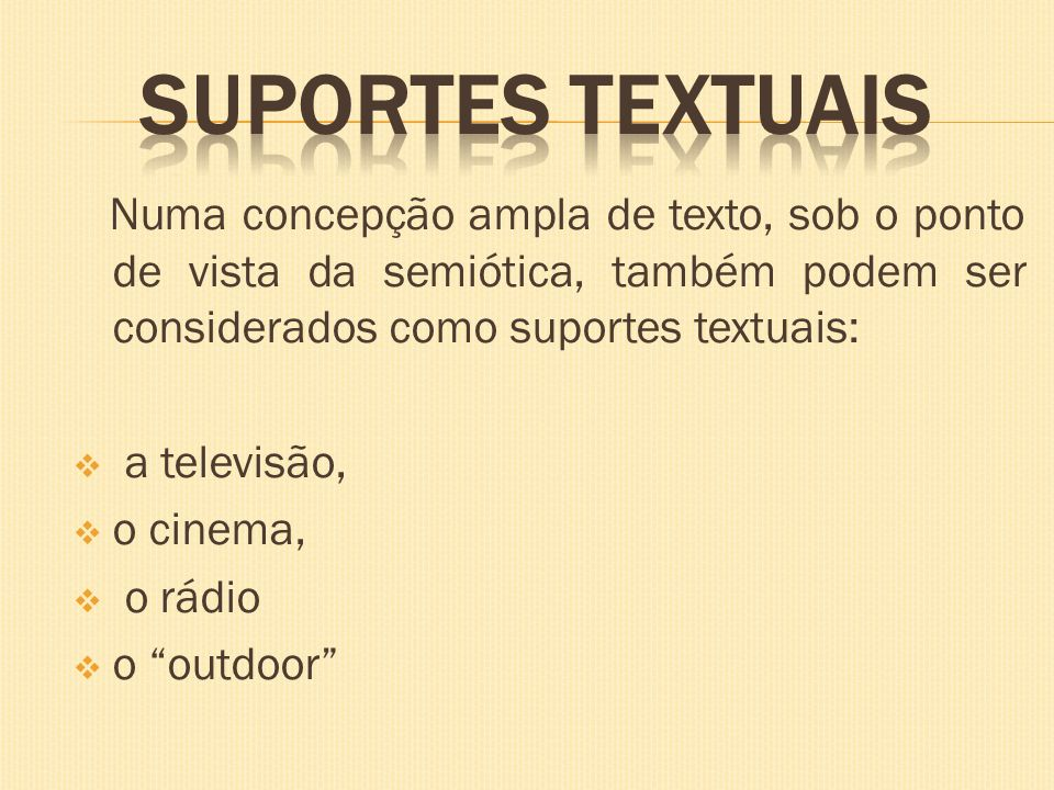SUPORTES TEXTUAIS Numa concepção ampla de texto, sob o ponto de vista da semiótica, também podem ser considerados como suportes textuais: