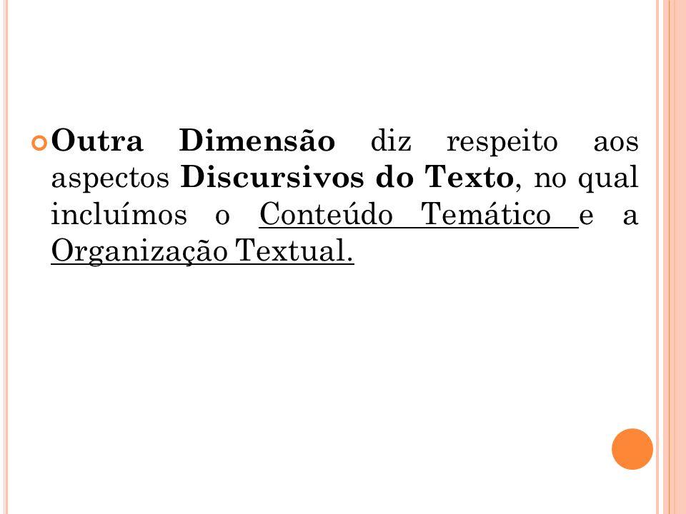 Outra Dimensão diz respeito aos aspectos Discursivos do Texto, no qual incluímos o Conteúdo Temático e a Organização Textual.