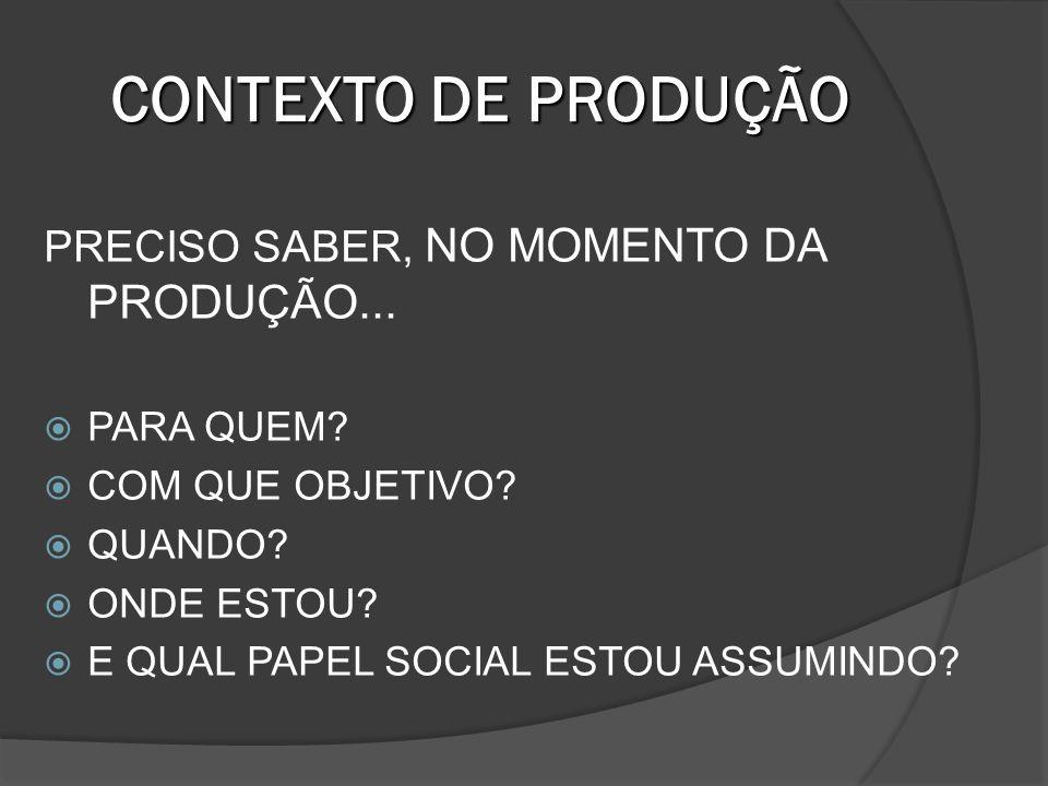 CONTEXTO DE PRODUÇÃO PRECISO SABER, NO MOMENTO DA PRODUÇÃO...