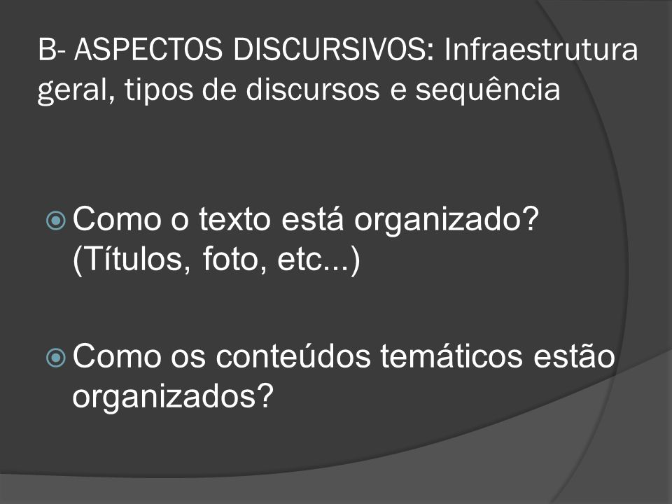 B- ASPECTOS DISCURSIVOS: Infraestrutura geral, tipos de discursos e sequência