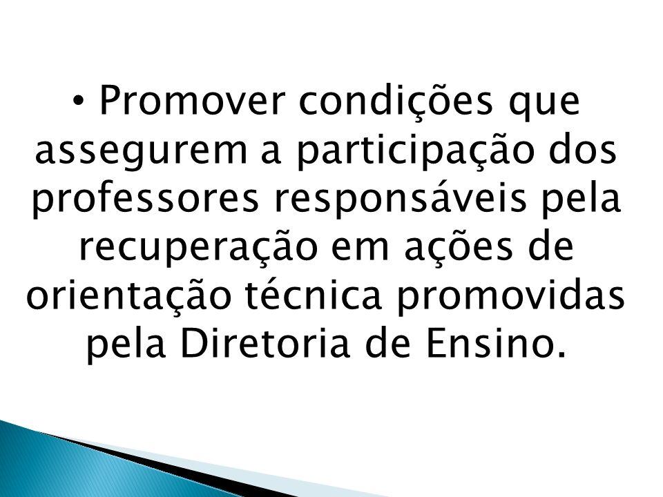 Promover condições que assegurem a participação dos professores responsáveis pela recuperação em ações de orientação técnica promovidas pela Diretoria de Ensino.