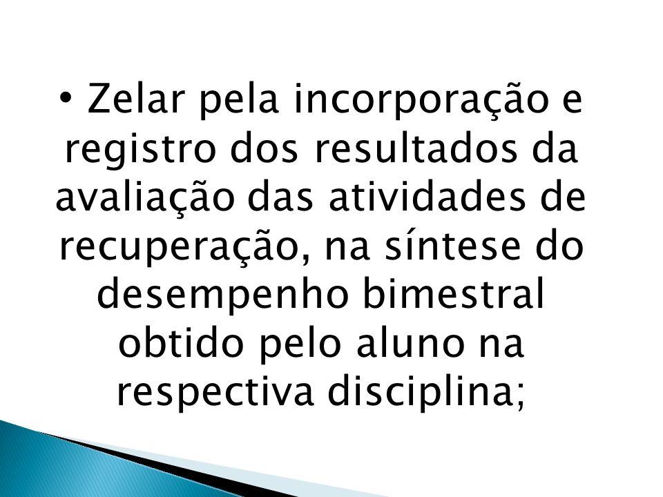 Zelar pela incorporação e registro dos resultados da avaliação das atividades de recuperação, na síntese do desempenho bimestral obtido pelo aluno na respectiva disciplina;