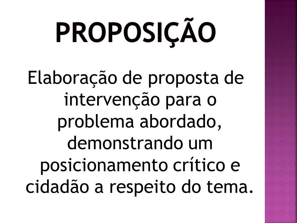 PROPOSIÇÃO Elaboração de proposta de intervenção para o problema abordado, demonstrando um posicionamento crítico e cidadão a respeito do tema.