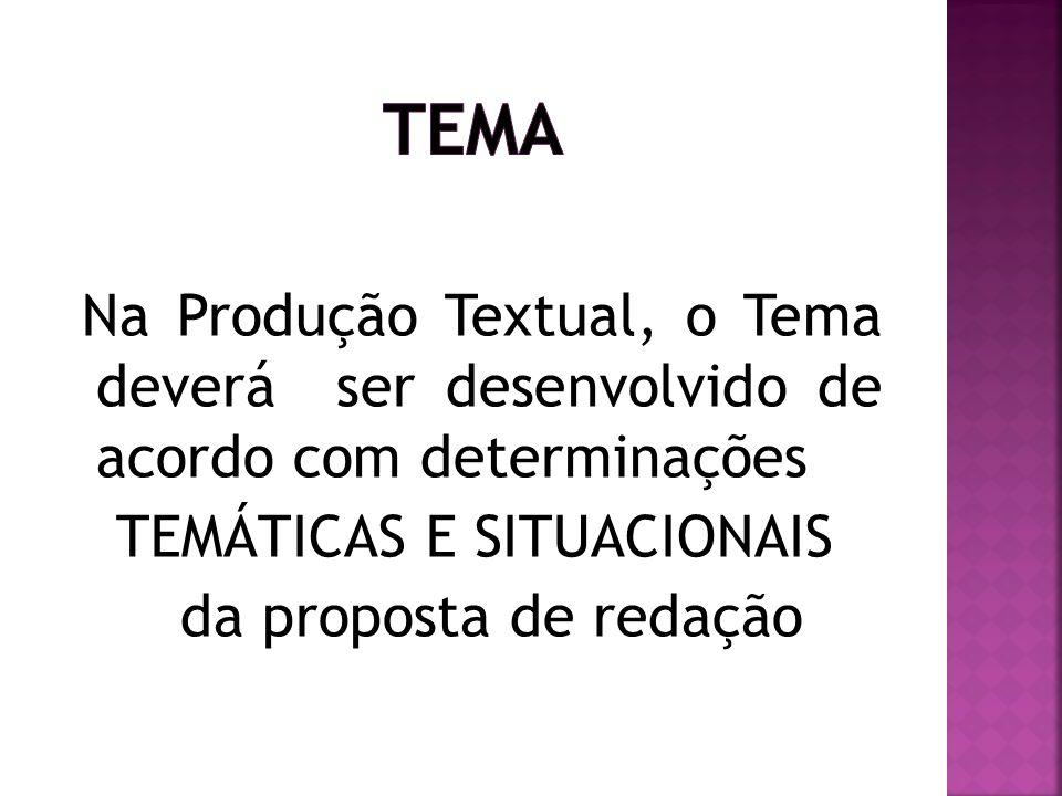 TEMA Na Produção Textual, o Tema deverá ser desenvolvido de acordo com determinações TEMÁTICAS E SITUACIONAIS da proposta de redação