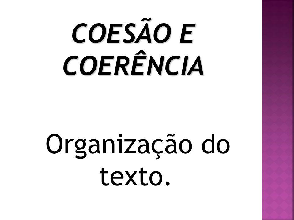 COESÃO E COERÊNCIA Organização do texto.