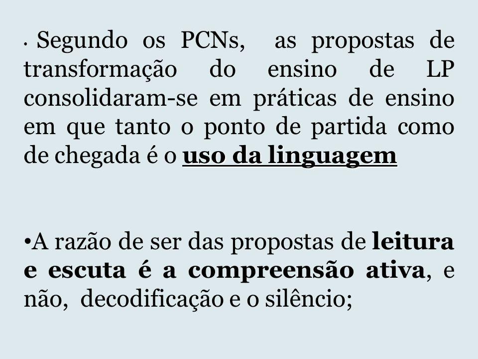 Segundo os PCNs, as propostas de transformação do ensino de LP consolidaram-se em práticas de ensino em que tanto o ponto de partida como de chegada é o uso da linguagem
