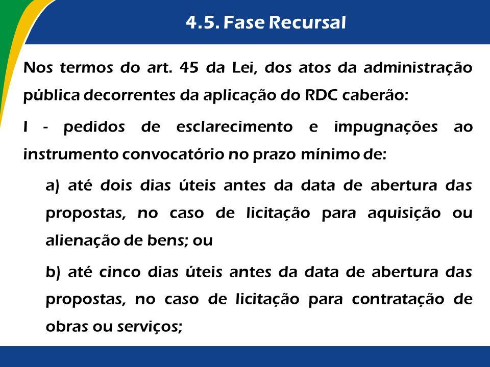 4.5. Fase Recursal Nos termos do art. 45 da Lei, dos atos da administração pública decorrentes da aplicação do RDC caberão: