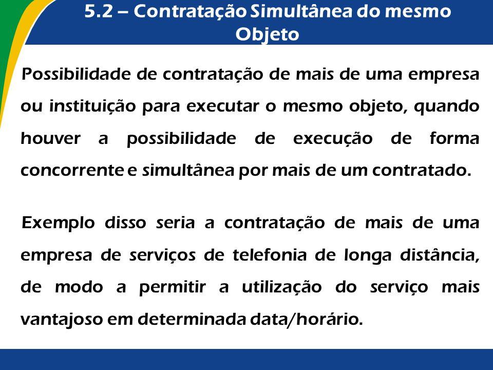 5.2 – Contratação Simultânea do mesmo Objeto