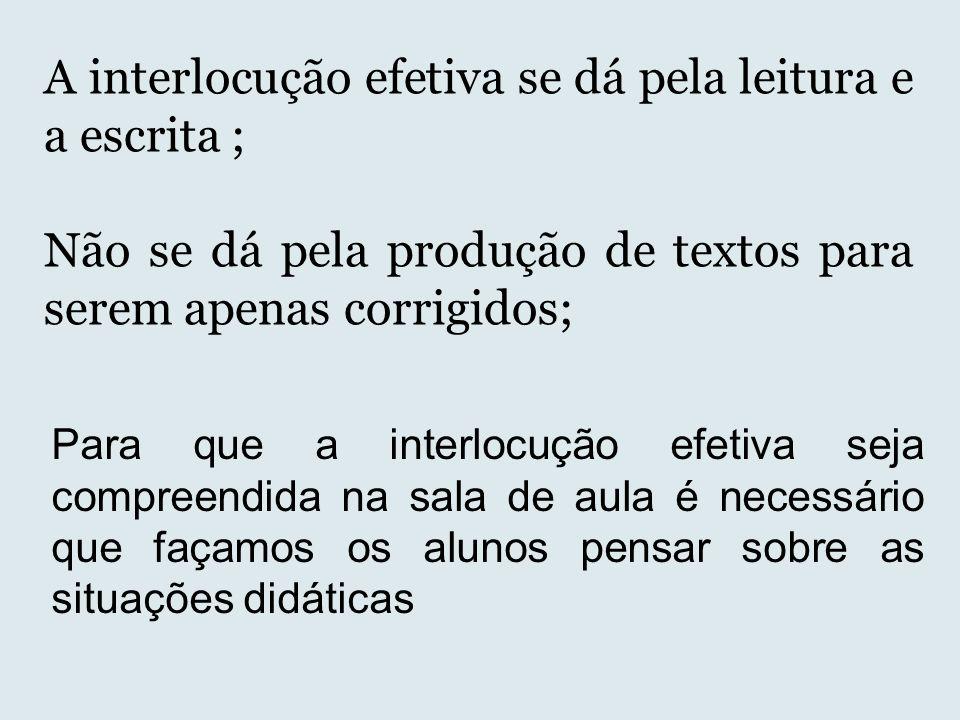 A interlocução efetiva se dá pela leitura e a escrita ;