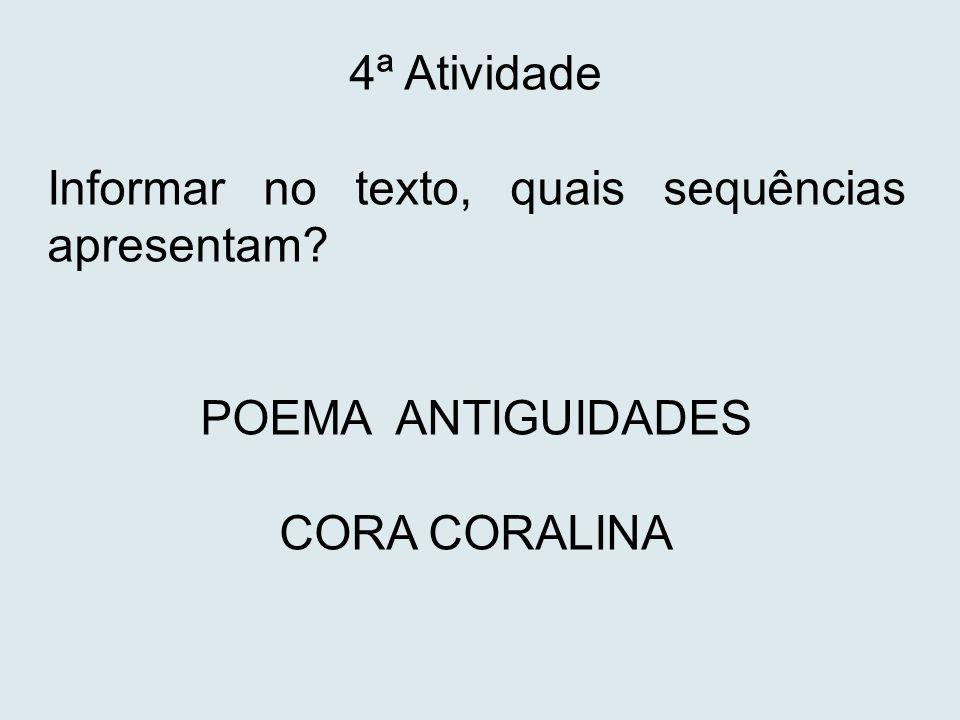 4ª Atividade Informar no texto, quais sequências apresentam POEMA ANTIGUIDADES CORA CORALINA