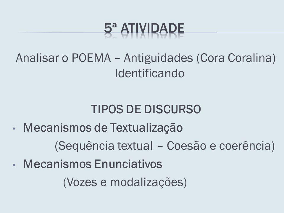 5ª ATIVIDADE Analisar o POEMA – Antiguidades (Cora Coralina) Identificando. TIPOS DE DISCURSO. Mecanismos de Textualização.