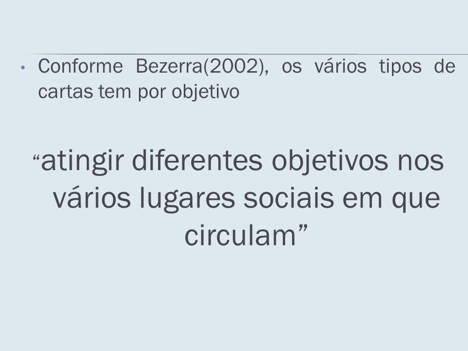 Conforme Bezerra(2002), os vários tipos de cartas tem por objetivo