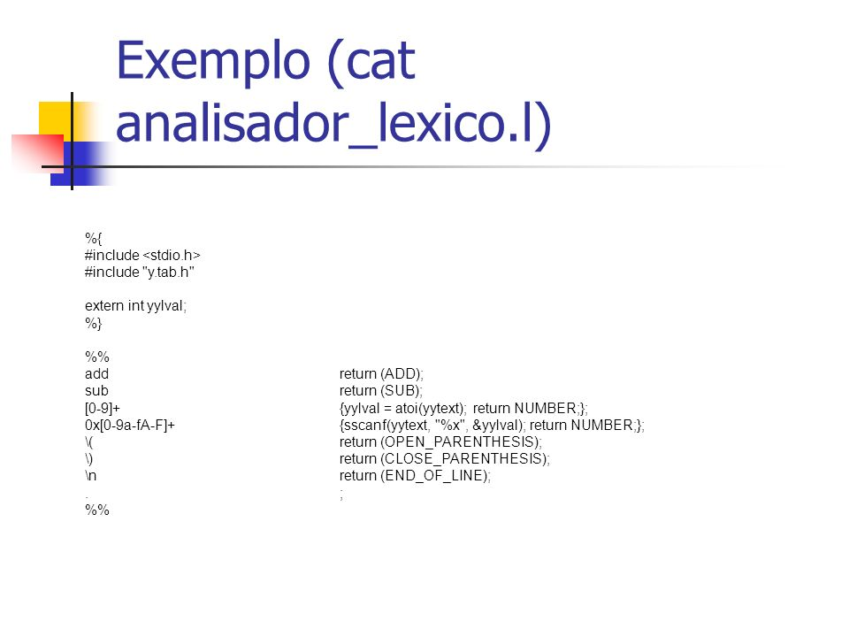 Exemplo (cat analisador_lexico.l)
