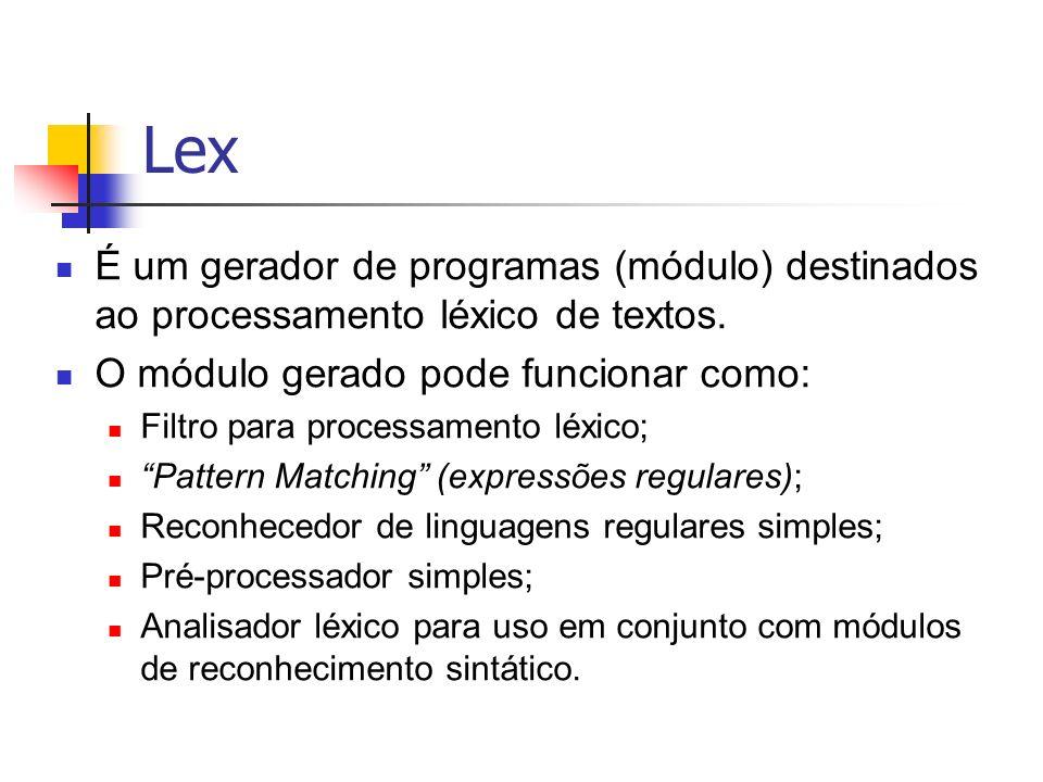 Lex É um gerador de programas (módulo) destinados ao processamento léxico de textos. O módulo gerado pode funcionar como: