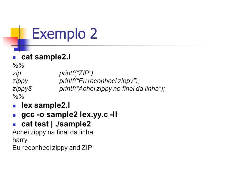 Exemplo 2 cat sample2.l lex sample2.l gcc -o sample2 lex.yy.c -ll
