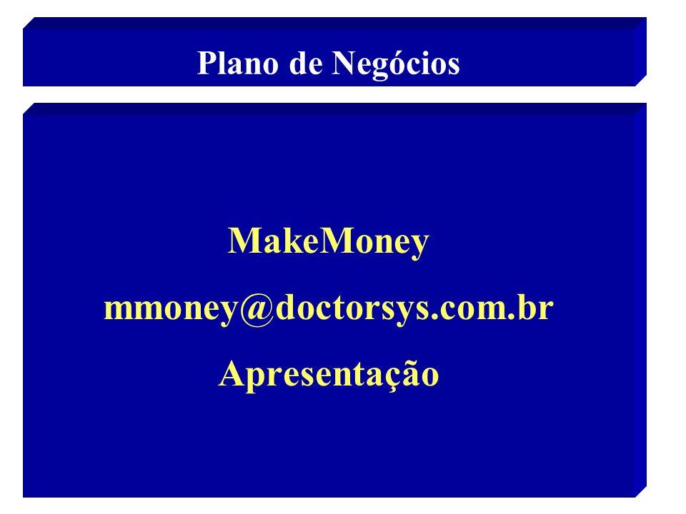 MakeMoney mmoney@doctorsys.com.br Apresentação