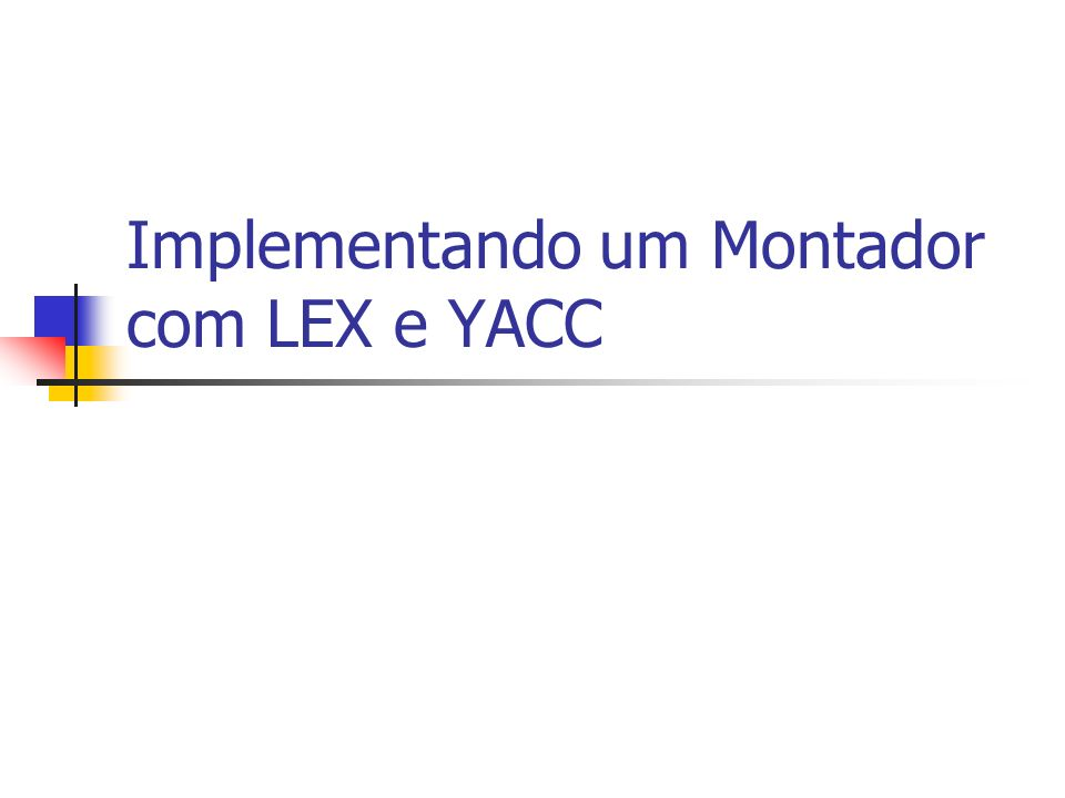 Implementando um Montador com LEX e YACC