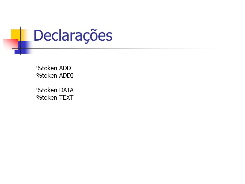 Declarações %token ADD %token ADDI %token DATA %token TEXT