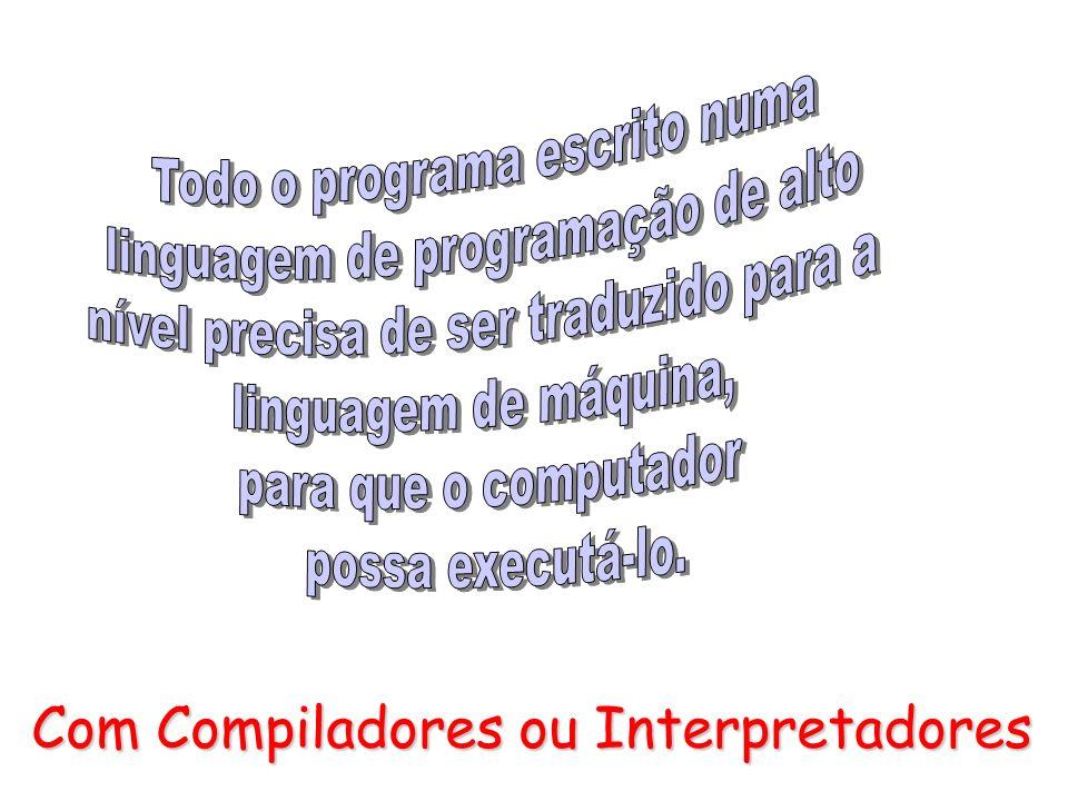 Com Compiladores ou Interpretadores