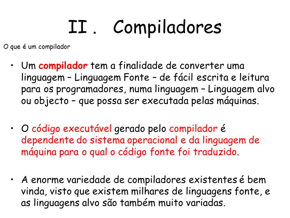 II . CompiladoresO que é um compilador.