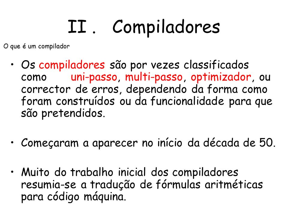 II . Compiladores O que é um compilador.