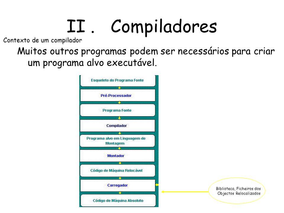 II . Compiladores Contexto de um compilador. Muitos outros programas podem ser necessários para criar um programa alvo executável.