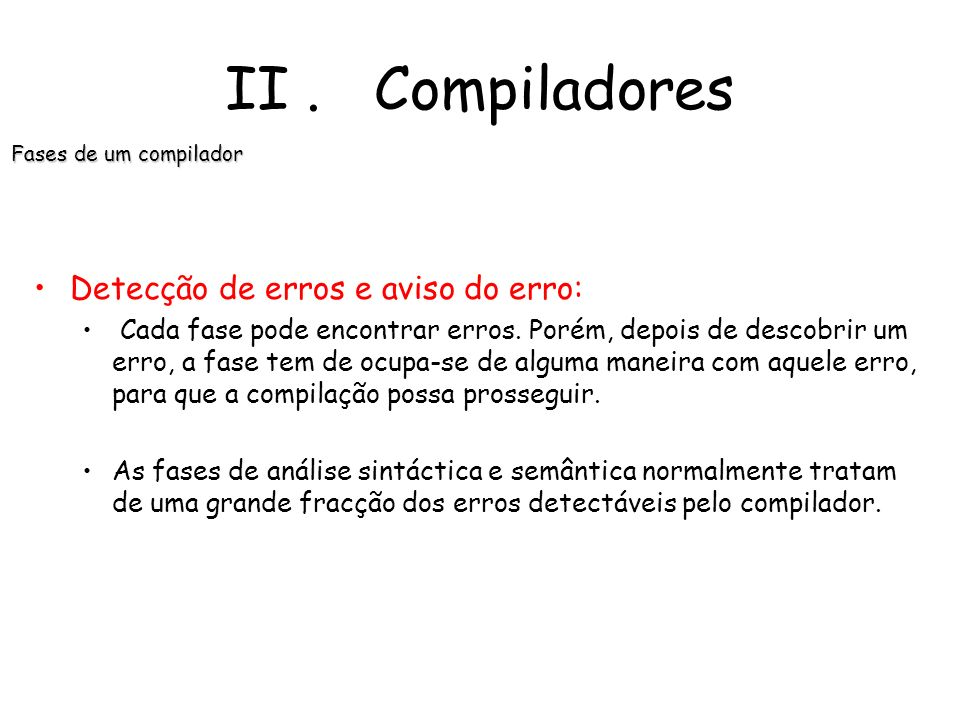 II . Compiladores Detecção de erros e aviso do erro: