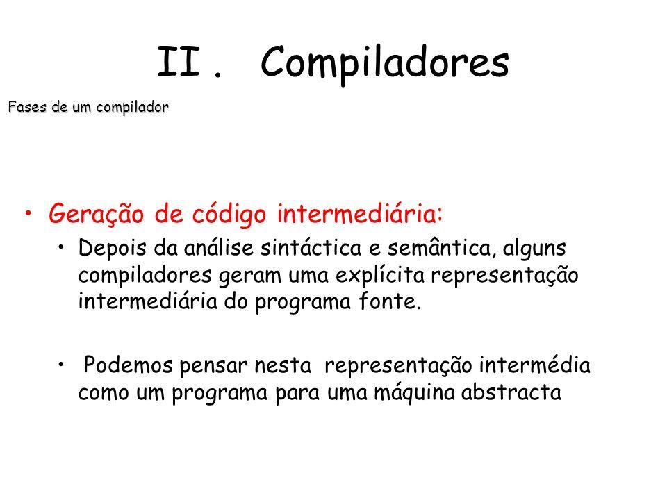 II . Compiladores Geração de código intermediária: