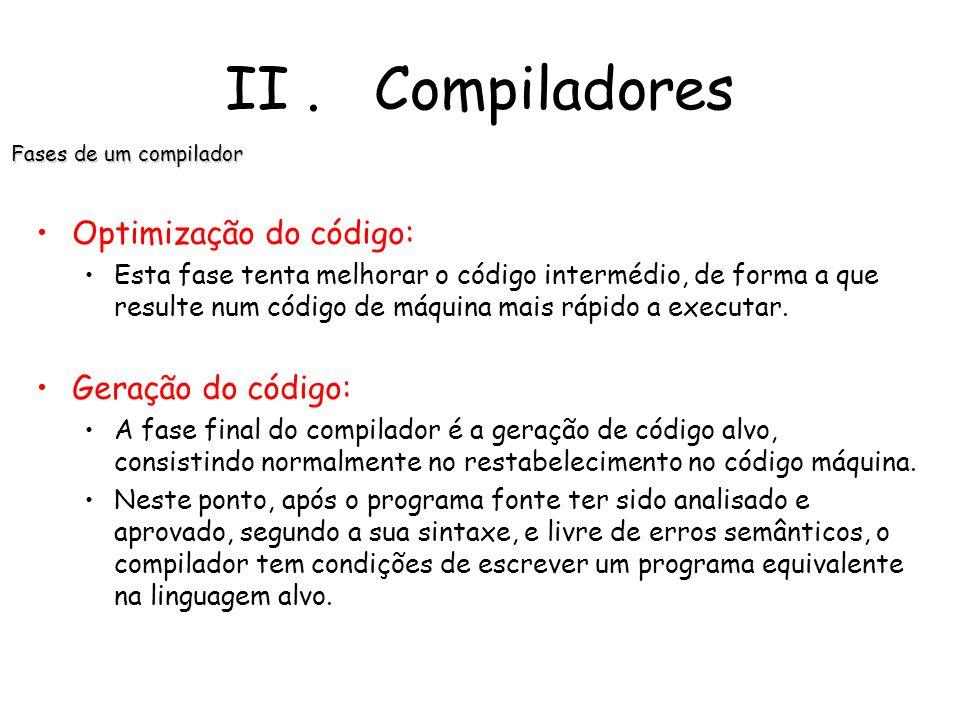 II . Compiladores Optimização do código: Geração do código: