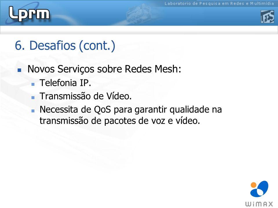 6. Desafios (cont.) Novos Serviços sobre Redes Mesh: Telefonia IP.