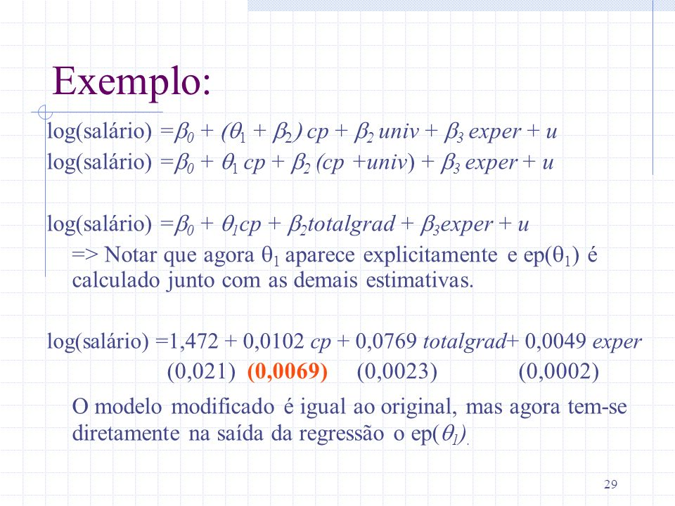 Exemplo: log(salário) =b0 + (q1 + b2) cp + b2 univ + b3 exper + u. log(salário) =b0 + q1 cp + b2 (cp +univ) + b3 exper + u.