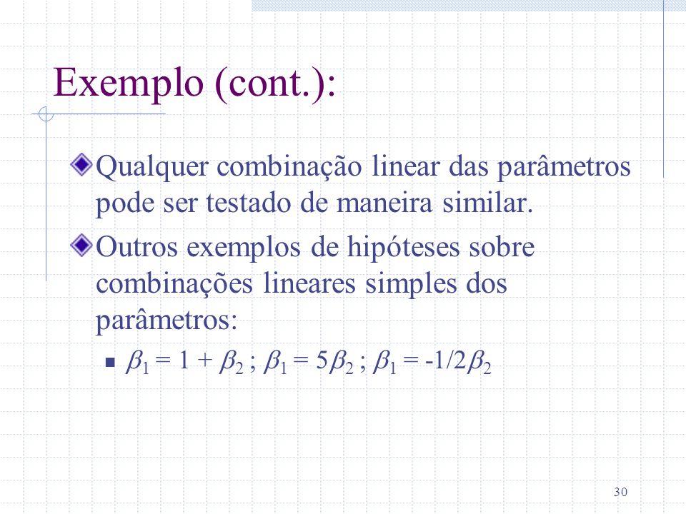 Exemplo (cont.): Qualquer combinação linear das parâmetros pode ser testado de maneira similar.