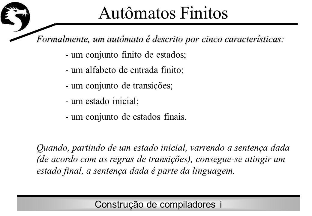 Autômatos Finitos Formalmente, um autômato é descrito por cinco características: - um conjunto finito de estados;