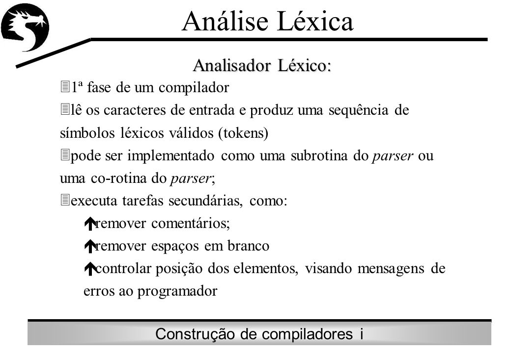 Análise Léxica Analisador Léxico: 1ª fase de um compilador